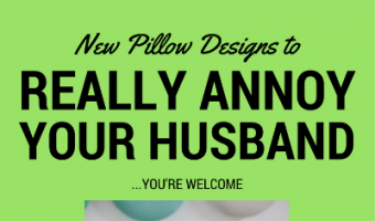 New Pillow Designs to Really Annoy Your Husband