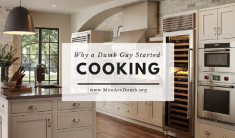 Dumb Guy Confession; Why a Dumb Guy Started Cooking at Home