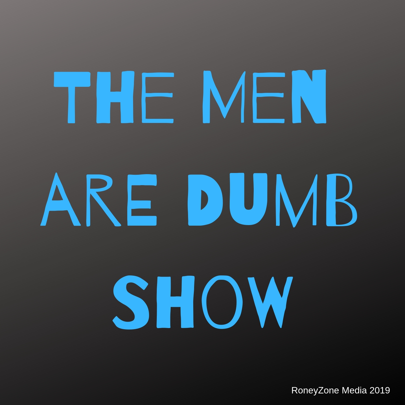 The Men are Dumb Show